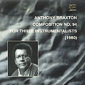 Anthony Braxton: Composition No. 94:  For Three Instrumentalists