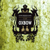 Oxbow: Love That's Last: A Wholly Hypnographic and Disturbing Work Regarding Oxbow