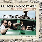 Various Artists: Princes Amongst Men: Journeys with Gypsy Musicians [PA] [Slimline]