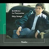 Rameau: La Pantomime, etc / Skip Semp&eacute;, et al