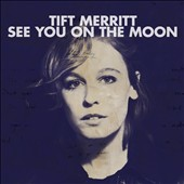 Tift Merritt: See You on the Moon