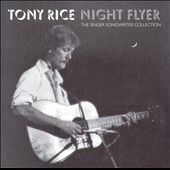 Tony Rice: Night Flyer: The Singer Songwriter Collection