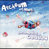 Atchoum Le Clown Et Ses Microbes: Une Temp&#234;te En Cadeau [Digipak]
