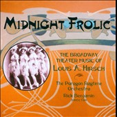 The Paragon Ragtime Orchestra/Rick Benjamin (Conductor): Midnight Frolic: The Broadway Theater Music of Louis A. Hirsch