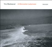 A Worcester Ladymass / Trio Mediaeval