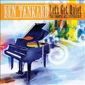 Ben Tankard: Let's Get Quiet: The Smooth Jazz Experience
