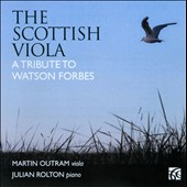 The Scottish Viola: A Tribute to Watson Forbes / Martin Outram, viola; Julian Rolton, piano