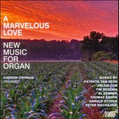 A Marvelous Love: New Music for Organ - works by Van Ness; Dalton, Rozema, Brenner, Aberg, Stover & Machajdik / Carson Cooman, organ