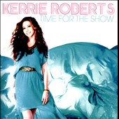 Kerrie Roberts: Time for the Show *