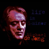 Michael de Jong: Life In D-Minor [Digipak]