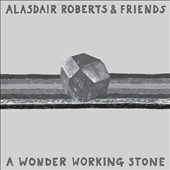 Alasdair Roberts: A Wonder Working Stone