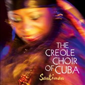 Creole Choir of Cuba: Santiman [Digipak] *