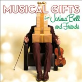 Musical Gifts: Joshua Bell & Friends play music for Christmas, incl. O Holy Night, White Christmas, O Tannenbaum, Silent Night, Let is Snow et al.