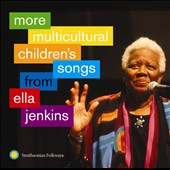 Ella Jenkins: More Multicultural Children's Songs from Ella [8/5]
