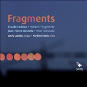Fragments' - Works of Ledoux & Deleuze / Cindy Castilo, organ; Aurelie Franck, soprano