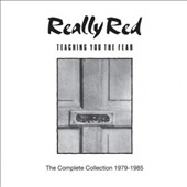 Really Red: Teaching You the Fear: The Complete Collection 1978-1985 *