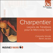 Charpentier: Tenebrae Lessons for Ash Wednesday / Concerto Vocale; René Jacobs