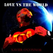 Xavier O'Connor: Love vs. the World