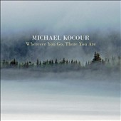Michael Kocour: Wherever You Go, There You Are