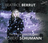Robert Schumann: The Three Sonatas for Piano, Opp. 11, 14 & 22 / Beatrice Berrut, piano