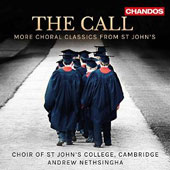 The Call: More Choral Classics from St. John's - works by Ireland, Parry, Panufnik, Mendelssohn, Stanford, Tavener, Rossini, Howells et al. / Choir of St. John's, Nethsingha