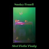 Smokey Fennell: Steel Feelin Funky