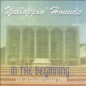Yalloppin' Hounds: In the Beginning: Live at the Lincoln Center [1998]