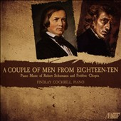 A Couple of Men from Eighteen-Ten - Schumann: Kinderscenen; Fantasiestucke; Quasi variazioni; Chopin: Piano Sonata no. 2 et al. / Findlay Cockrell, piano