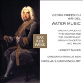 Handel: Water Music; Organ Concerto in D minor; The Cuckoo and the Nightingale / Herbert Tachezi, organ; Nikolaus Harnoncourt, Concentus Musicus Wien