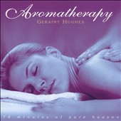 Geraint Hughes: Aromatherapy: 74 Minutes of Pure Heaven [Single]