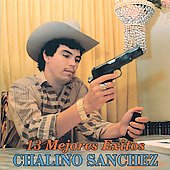 Chalino Sanchez: 13 Mejores Exitos