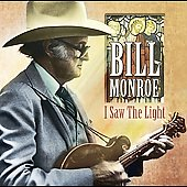 Bill Monroe: I Saw the Light