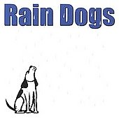 Rain Dogs: Self Titled Rain Dogs