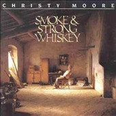 Christy Moore: Smoke & Strong Whiskey