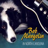 Bob Margolin: In North Carolina [Digipak] *