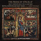 The Praise of King Olaf: Holst's Complete Music for Military Band