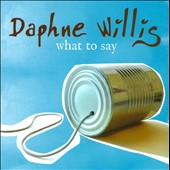 Daphne Willis: What to Say