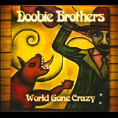 The Doobie Brothers: World Gone Crazy [CD/DVD] [Digipak]