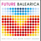 Various Artists: Future Balearica, Vol. 1: New Chill and Warm Laidback Sounds