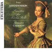 Khandoshkin: Sonatas for Violin Solo / Alexander Chernov