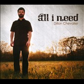 Dillon Chevalier: All I Need [Digipak]