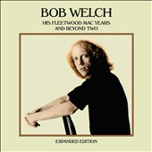 Bob Welch: His Fleetwood Mac Years and Beyond, Vol. 2