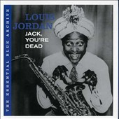 Louis Jordan: The Essential Blue Archive: Jack, You're Dead