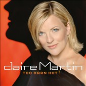 Claire Martin (Vocals): Too Darn Hot!