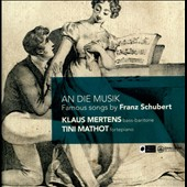 An die Musik: Famous Songs (21) by Franz Schubert / Klaus Mertens, bass-baritone; Tini Mathot, fortepiano