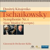 Tschaikovsky: Symphonie Nr. 1; Snow Maiden (Excerpts) / Dmitri Kitajenko