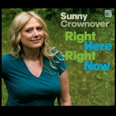 Sunny Crownover: Right Here, Right Now [Digipak]