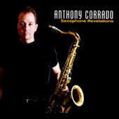 Anthony Corrado: Saxophone Revelations [Digipak]