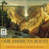 Our American Roots - Cello Sonatas by Barber and Walker; Gershwin: Porty & Bess; Preludes; Copland: Billy the Kid / Emmanuel Feldman, cello; Joy Cline Phinney, piano