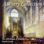 A Parry Collection - Toccatas Chorales, Elegies & Preludes by Charles Hubert Hastings Parry / David Goode at The Hill Organ of Eton College